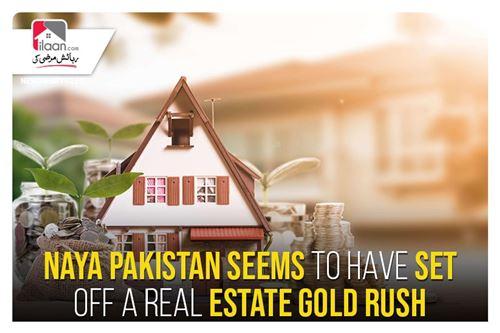 Naya Pakistan seems to have set off a real estate gold rush