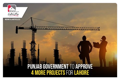 Punjab Government to approve 4 more projects for Lahore