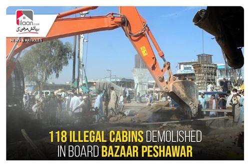 118 illegal cabins demolished in Board Bazaar Peshawar