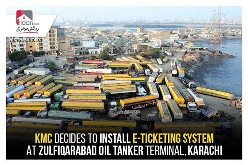KMC decides to install e-ticketing system at Zulfiqarabad Oil Tanker Terminal, Karachi