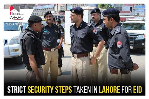 Strict security steps taken in Lahore for Eid