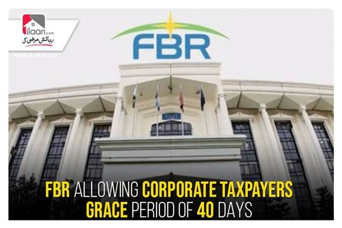 FBR allowing corporate taxpayers grace period of 40 days