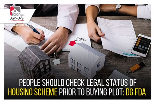 People should check legal status of housing scheme prior to buying plot: DG FDA