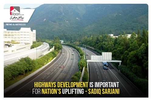 Highways development is important for nation's uplifting - Sadiq Sarjani