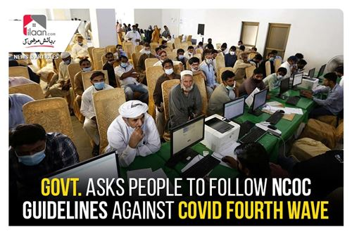 Govt. asks people to follow NCOC guidelines against Covid fourth wave