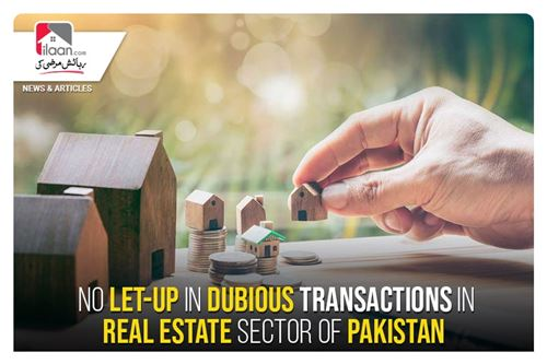 No let-up in dubious transactions in real estate sector of Pakistan