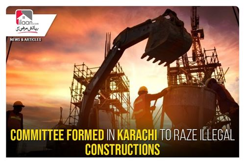 Committee formed in Karachi to raze illegal constructions